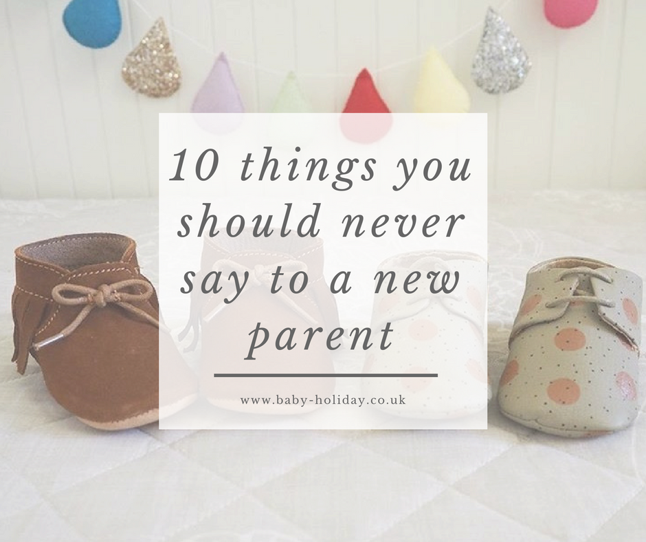 10 things you should never say to a new parent