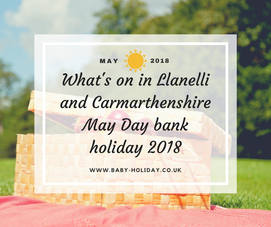 What's on in Llanelli, Carmarthenshire, May Day bank holiday 2018